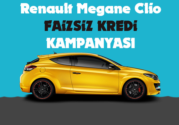 Renault Megane Clio faizsiz kredi kampanyası