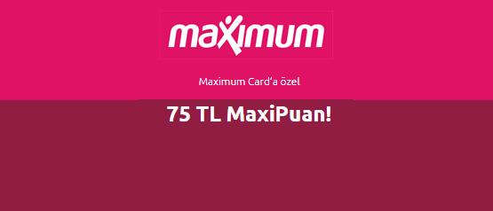 Maximum Kart'a Özel 75TL MaxiPuan!