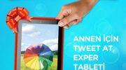 Exper – Annen İçin Tweet At, Exper Tableti Kap !